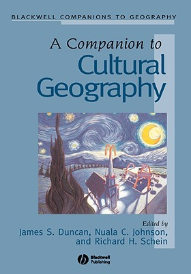 A Companion to Cultural Geography By Duncan, James S. (EDT)/ Johnson, Nuala Christina (EDT)/ Schein, Richard H. (EDT)