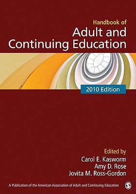 Handbook of Adult and Continuing Education 2010 By Kasworm, Carol E. (EDT)/ Rose, Amy D. (EDT)/ Ross-Gordon, Jovita M. (EDT)